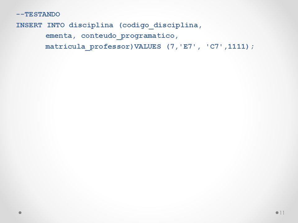 --TESTANDO INSERT INTO disciplina (codigo_disciplina, ementa, conteudo_programatico, matricula_professor)VALUES (7, E7 , C7 ,1111); 11