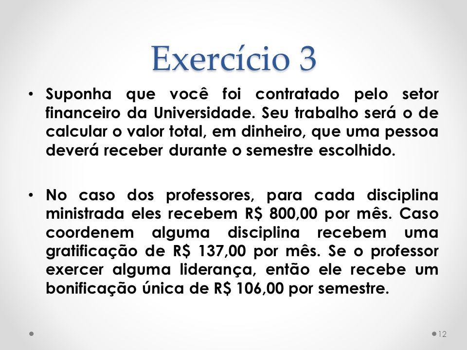 Exercício 3 Suponha que você foi contratado pelo setor financeiro da Universidade. Seu trabalho será o de calcular o valor total, em dinheiro, que uma