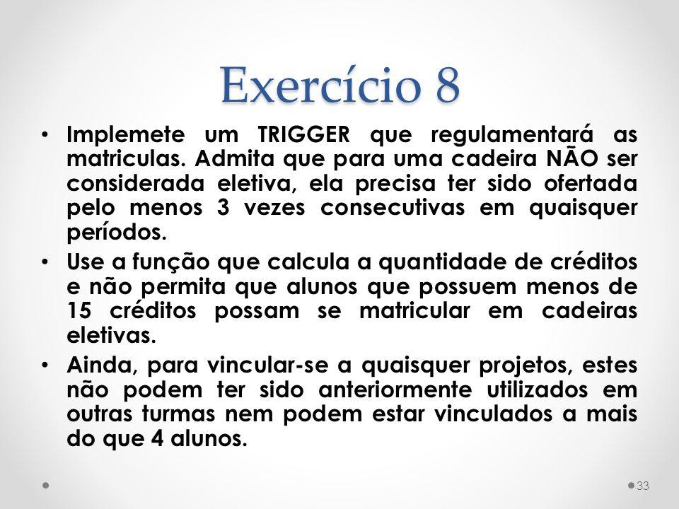 Exercício 8 Implemete um TRIGGER que regulamentará as matriculas.
