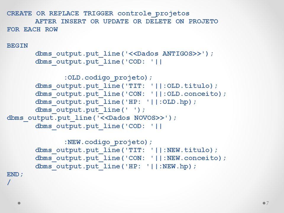8 --TESTANDO INSERT INTO projeto(codigo_projeto,titulo, conceito,hp) VALUES (21, BiosFera , RUIM , www.cin.ufpe.br/~biosfera ); UPDATE projeto SET titulo = Bioma Protection , hp = www.biomaprotection.com , conceito = BOM WHERE codigo_projeto = 21; DELETE projeto WHERE codigo_projeto = 21;