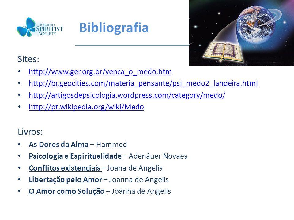 Bibliografia Sites: http://www.ger.org.br/venca_o_medo.htm http://br.geocities.com/materia_pensante/psi_medo2_landeira.html http://artigosdepsicologia
