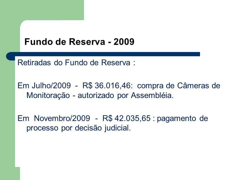 Fundo de Reserva - 2009 Retiradas do Fundo de Reserva : Em Julho/2009 - R$ 36.016,46: compra de Câmeras de Monitoração - autorizado por Assembléia.