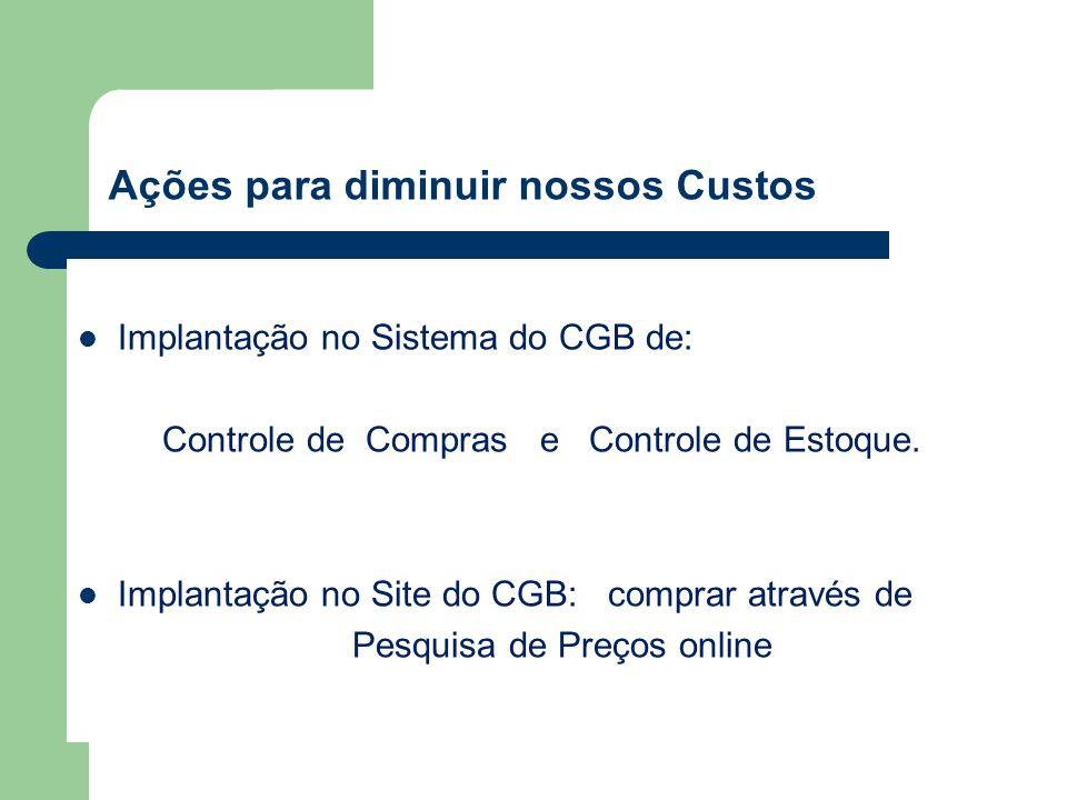 Ações para diminuir nossos Custos Implantação no Sistema do CGB de: Controle de Compras e Controle de Estoque.