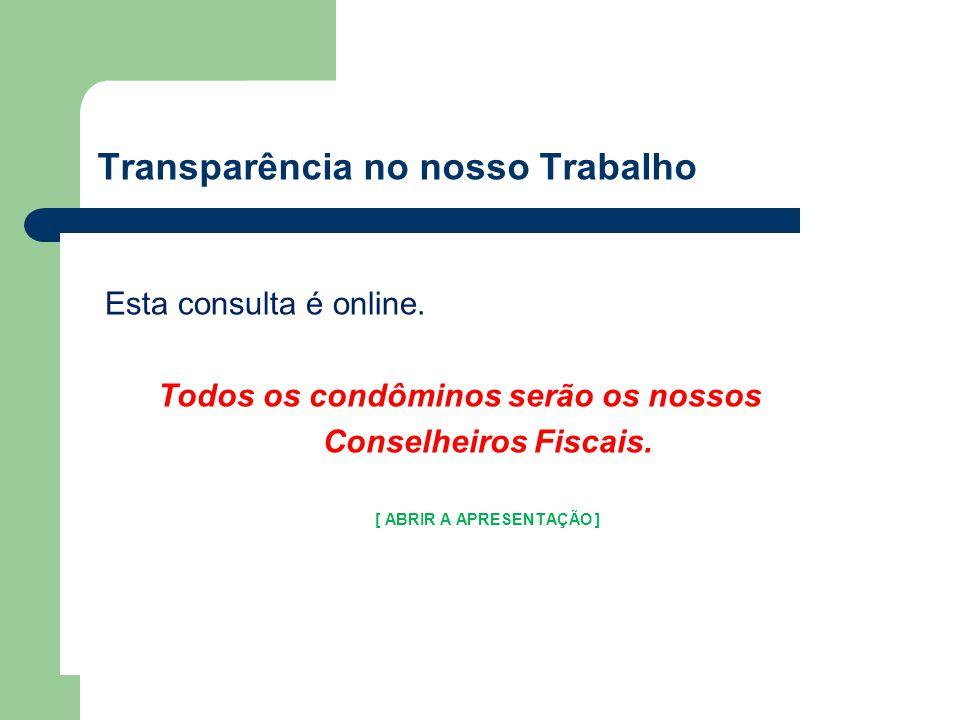 Transparência no nosso Trabalho Esta consulta é online.