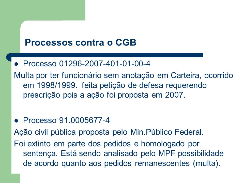 Processos contra o CGB Processo 01296-2007-401-01-00-4 Multa por ter funcionário sem anotação em Carteira, ocorrido em 1998/1999.