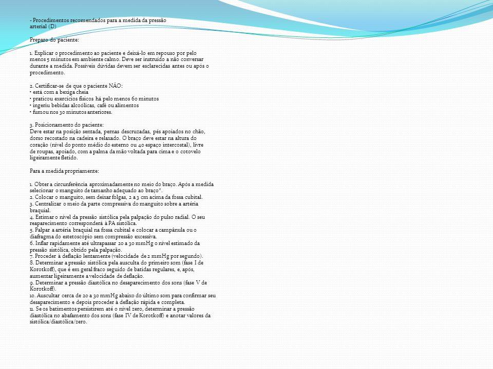 - Procedimentos recomendados para a medida da pressão arterial (D) Preparo do paciente: 1. Explicar o procedimento ao paciente e deixá-lo em repouso p