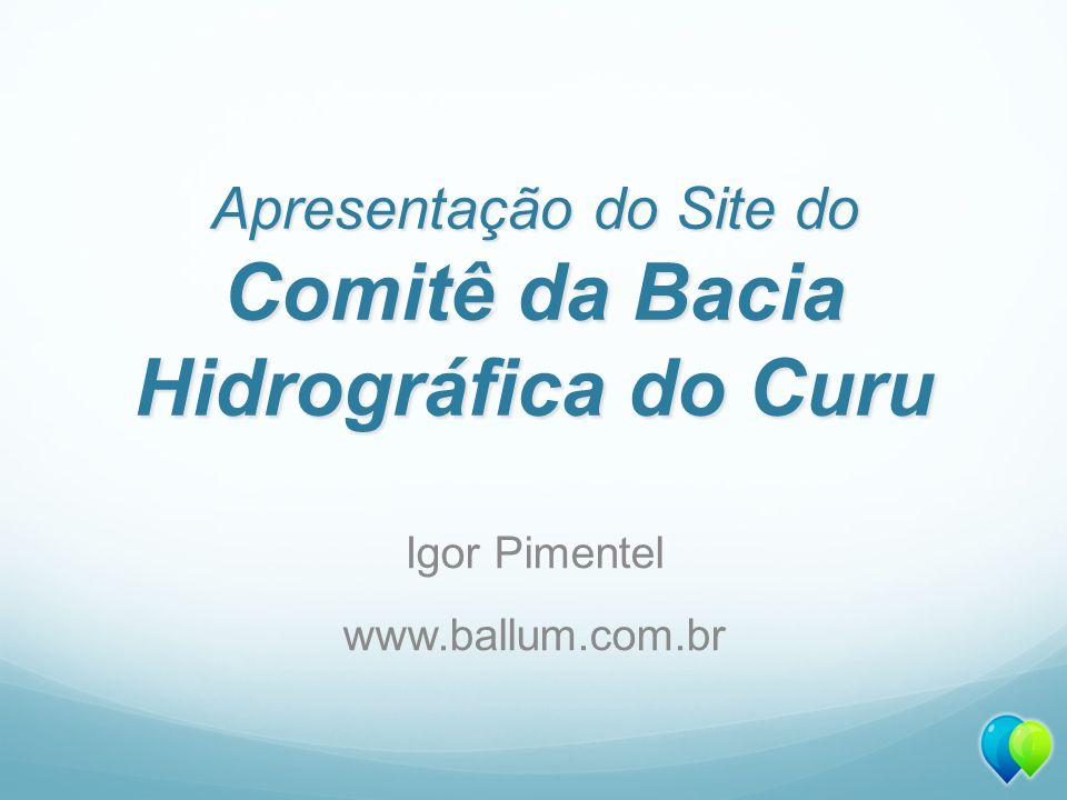 Apresentação do Site do Comitê da Bacia Hidrográfica do Curu Igor Pimentel www.ballum.com.br