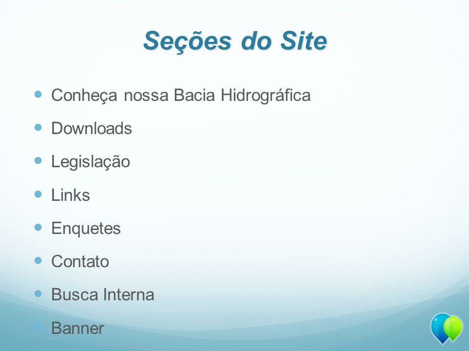 Seções do Site Conheça nossa Bacia Hidrográfica Downloads Legislação Links Enquetes Contato Busca Interna Banner