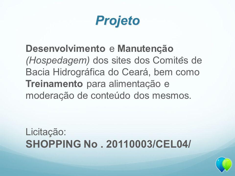 Projeto Desenvolvimento e Manutenc ̧ ão (Hospedagem) dos sites dos Comite ̂ s de Bacia Hidrográfica do Ceará, bem como Treinamento para alimentac ̧ ão e moderac ̧ ão de conteúdo dos mesmos.