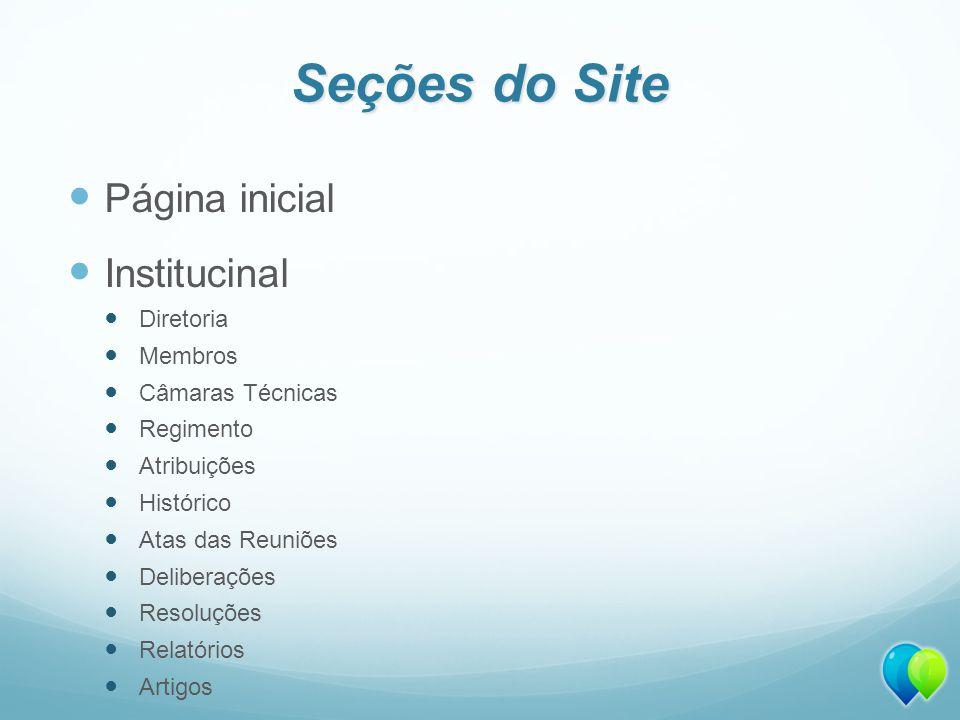 Seções do Site Página inicial Institucinal Diretoria Membros Câmaras Técnicas Regimento Atribuições Histórico Atas das Reuniões Deliberações Resoluções Relatórios Artigos