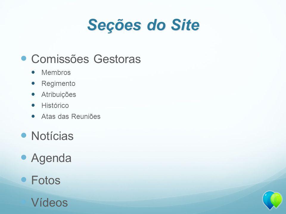 Seções do Site Comissões Gestoras Membros Regimento Atribuições Histórico Atas das Reuniões Notícias Agenda Fotos Vídeos