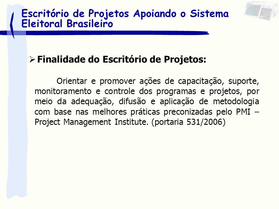 Finalidade do Escritório de Projetos: Orientar e promover ações de capacitação, suporte, monitoramento e controle dos programas e projetos, por meio d