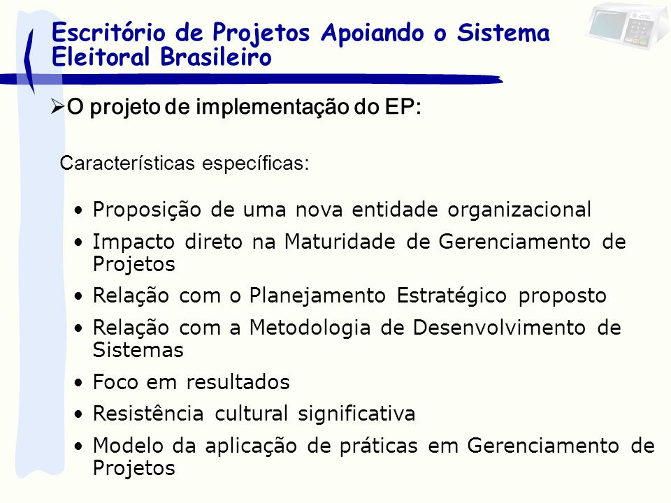 Características específicas: Proposição de uma nova entidade organizacional Impacto direto na Maturidade de Gerenciamento de Projetos Relação com o Pl
