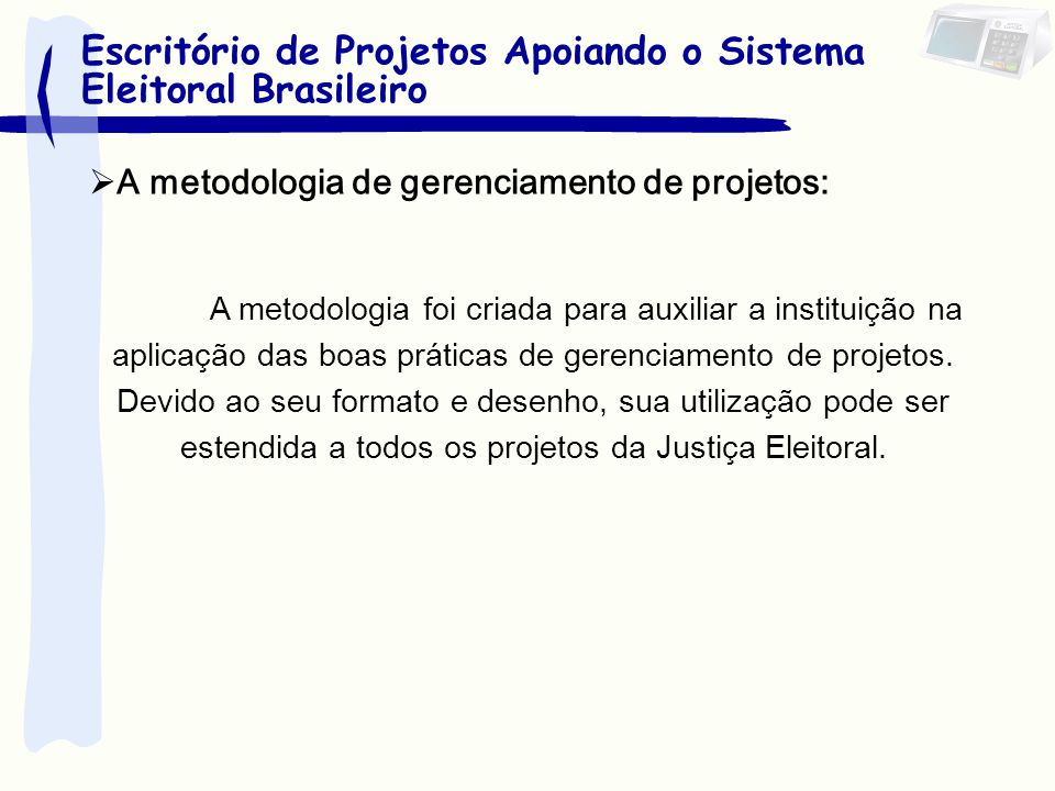 A metodologia de gerenciamento de projetos: A metodologia foi criada para auxiliar a instituição na aplicação das boas práticas de gerenciamento de pr