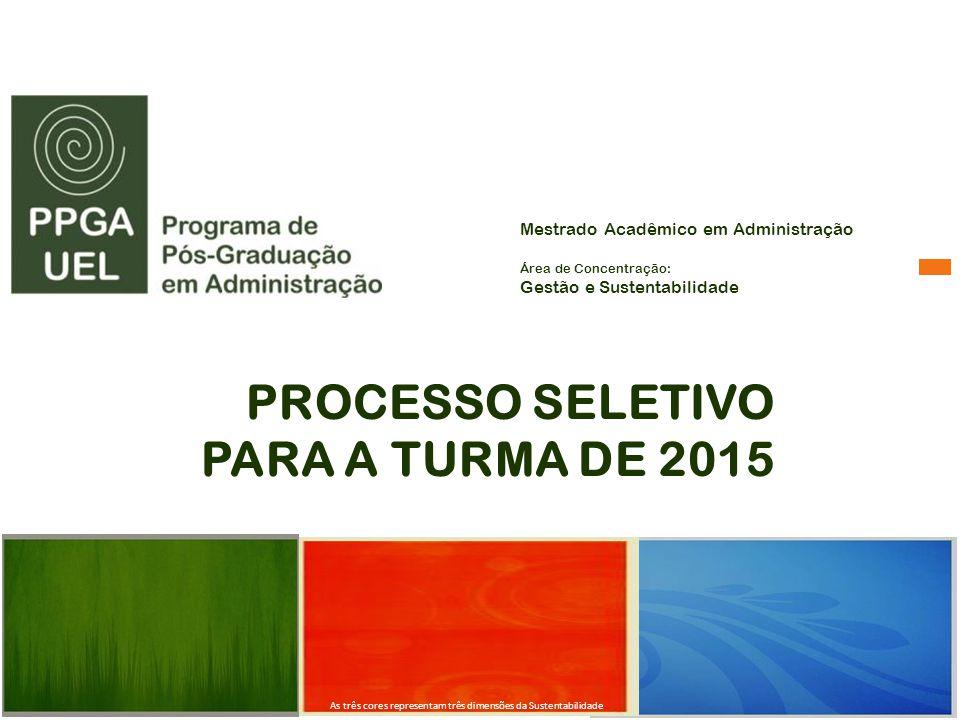 PROCESSO SELETIVO PARA A TURMA DE 2015 Mestrado Acadêmico em Administração Área de Concentração: Gestão e Sustentabilidade As três cores representam t
