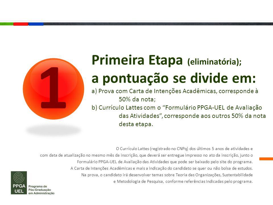 Primeira Etapa (eliminatória); a pontuação se divide em: a) Prova com Carta de Intenções Acadêmicas, corresponde à 50% da nota; b) Currículo Lattes co