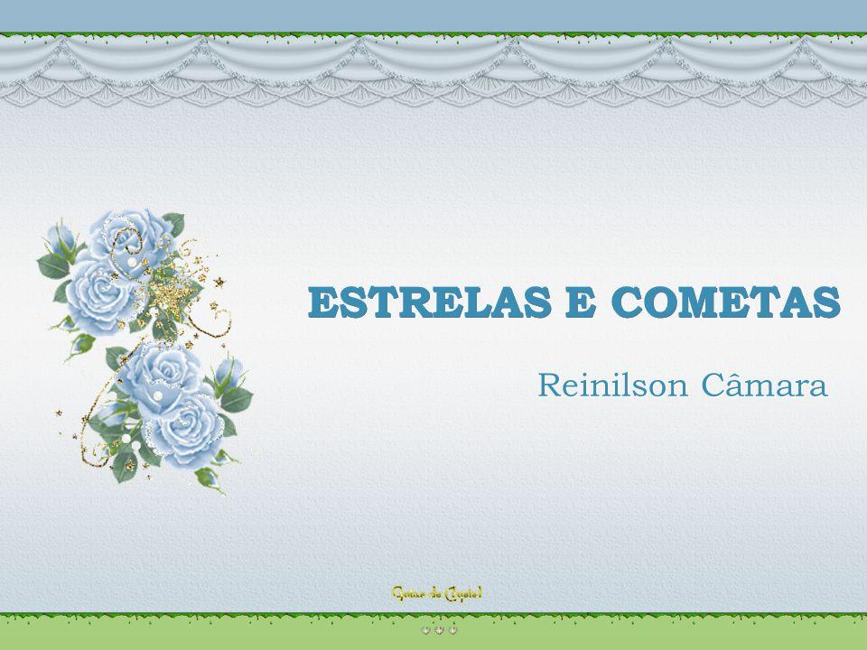 ESTRELAS E COMETAS Reinilson Câmara