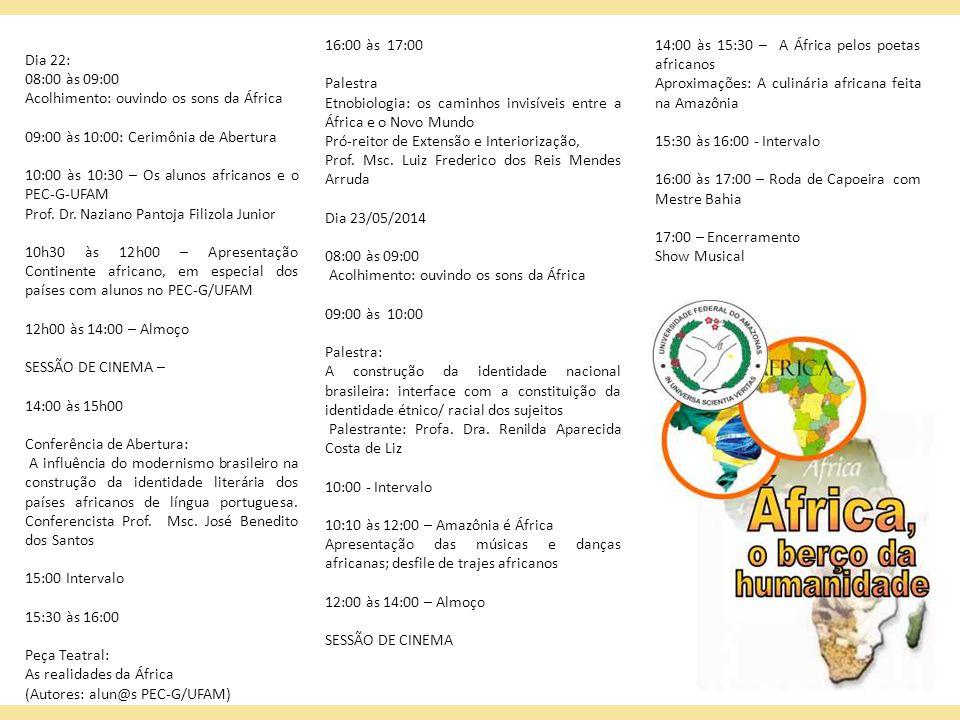 Dia 22: 08:00 às 09:00 Acolhimento: ouvindo os sons da África 09:00 às 10:00: Cerimônia de Abertura 10:00 às 10:30 – Os alunos africanos e o PEC-G-UFA