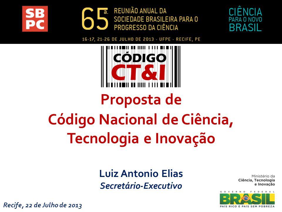 Luiz Antonio Elias Secretário-Executivo Recife, 22 de Julho de 2013 Proposta de Código Nacional de Ciência, Tecnologia e Inovação