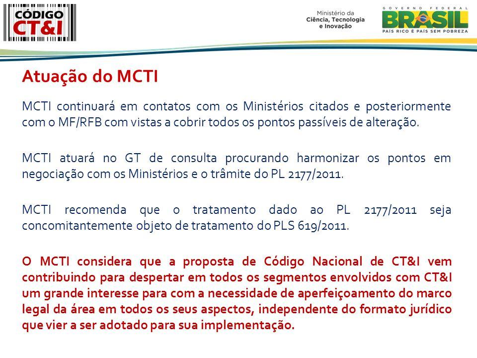 Atuação do MCTI MCTI continuará em contatos com os Ministérios citados e posteriormente com o MF/RFB com vistas a cobrir todos os pontos passíveis de alteração.