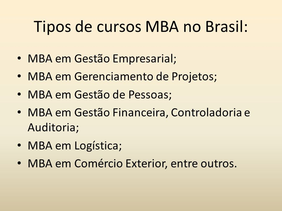 Tipos de cursos MBA no Brasil: MBA em Gestão Empresarial; MBA em Gerenciamento de Projetos; MBA em Gestão de Pessoas; MBA em Gestão Financeira, Contro