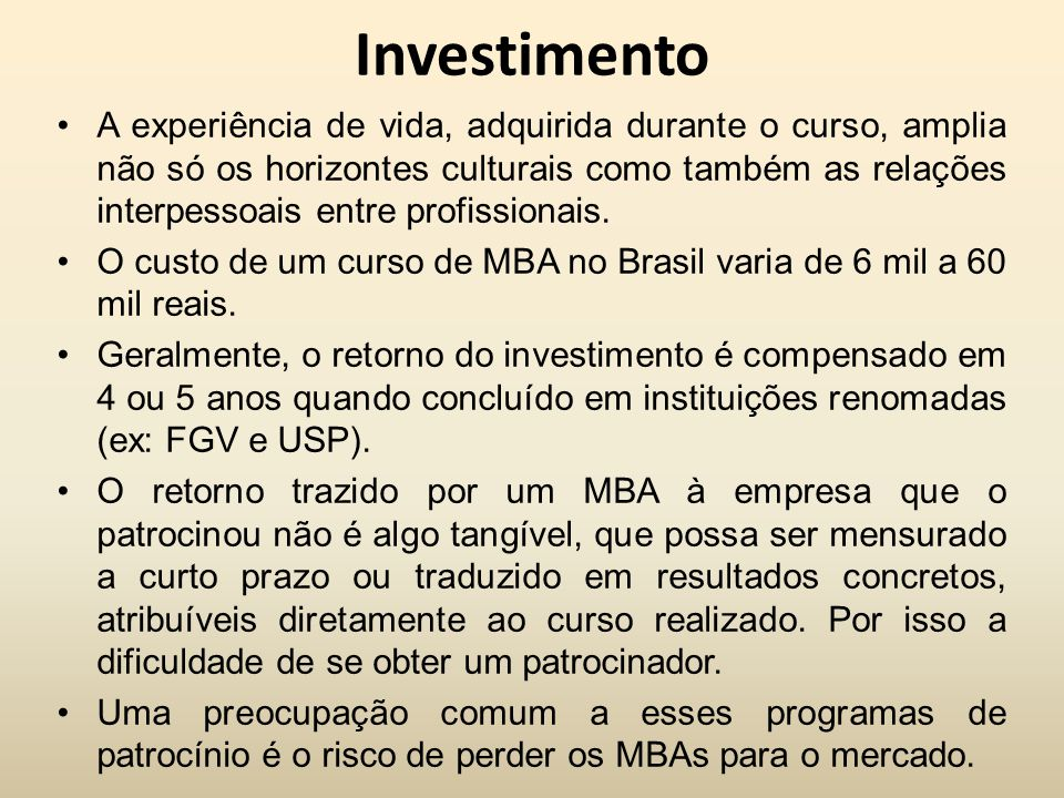 Investimento A experiência de vida, adquirida durante o curso, amplia não só os horizontes culturais como também as relações interpessoais entre profi