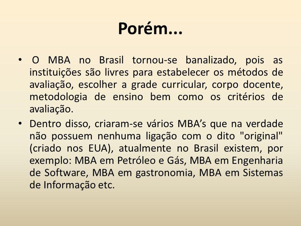 Porém... O MBA no Brasil tornou-se banalizado, pois as instituições são livres para estabelecer os métodos de avaliação, escolher a grade curricular,