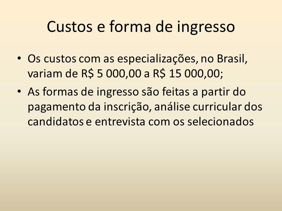 Custos e forma de ingresso Os custos com as especializações, no Brasil, variam de R$ 5 000,00 a R$ 15 000,00; As formas de ingresso são feitas a parti