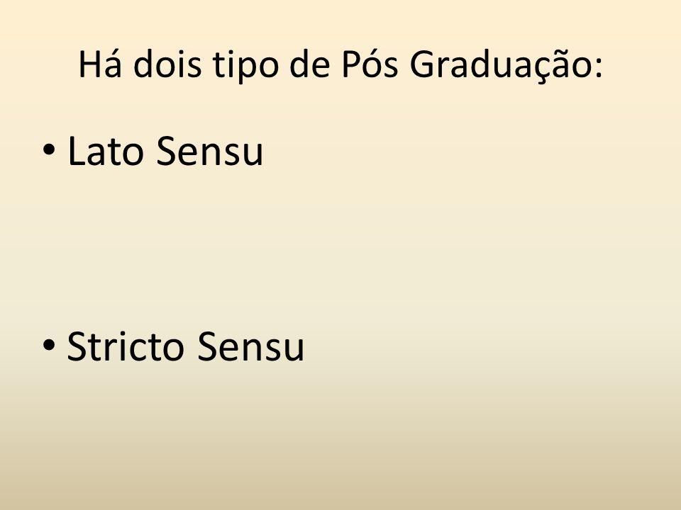 Há dois tipo de Pós Graduação: Lato Sensu Stricto Sensu