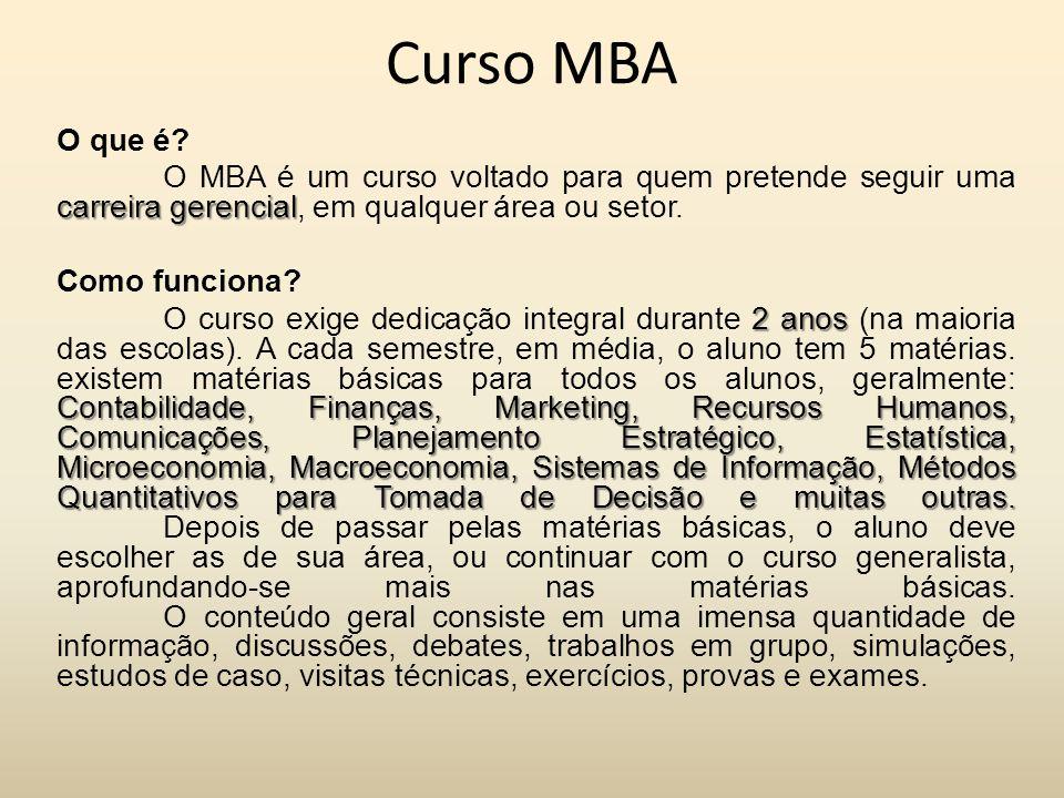 Curso MBA O que é? carreira gerencial O MBA é um curso voltado para quem pretende seguir uma carreira gerencial, em qualquer área ou setor. Como funci