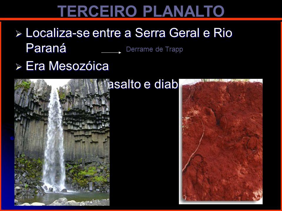 TERCEIRO PLANALTO Localiza-se entre a Serra Geral e Rio Paraná Localiza-se entre a Serra Geral e Rio Paraná Era Mesozóica Era Mesozóica Terra-Roxa (ba