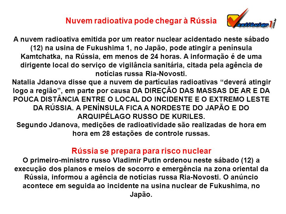 Nuvem radioativa pode chegar à Rússia A nuvem radioativa emitida por um reator nuclear acidentado neste sábado (12) na usina de Fukushima 1, no Japão, pode atingir a península Kamtchatka, na Rússia, em menos de 24 horas.
