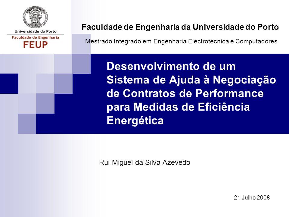 Desenvolvimento de um Sistema de Ajuda à Negociação de Contratos de Performance para Medidas de Eficiência Energética 21 Julho 2008 Faculdade de Engen