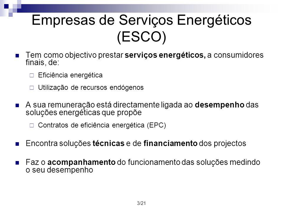 3/21 Empresas de Serviços Energéticos (ESCO) Tem como objectivo prestar serviços energéticos, a consumidores finais, de: Eficiência energética Utiliza