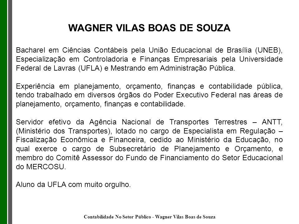WAGNER VILAS BOAS DE SOUZA Bacharel em Ciências Contábeis pela União Educacional de Brasília (UNEB), Especialização em Controladoria e Finanças Empres