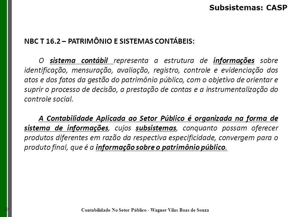 NBC T 16.2 – PATRIMÔNIO E SISTEMAS CONTÁBEIS: O sistema contábil representa a estrutura de informações sobre identificação, mensuração, avaliação, reg