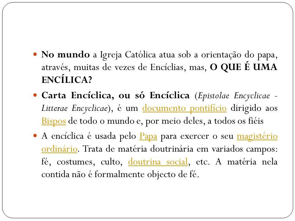 No mundo a Igreja Católica atua sob a orientação do papa, através, muitas de vezes de Encíclias, mas, O QUE É UMA ENCÍLICA? Carta Encíclica, ou só Enc