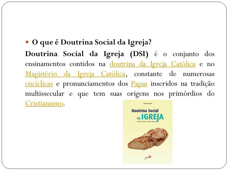 O que é Doutrina Social da Igreja? Doutrina Social da Igreja (DSI) é o conjunto dos ensinamentos contidos na doutrina da Igreja Católica e no Magistér