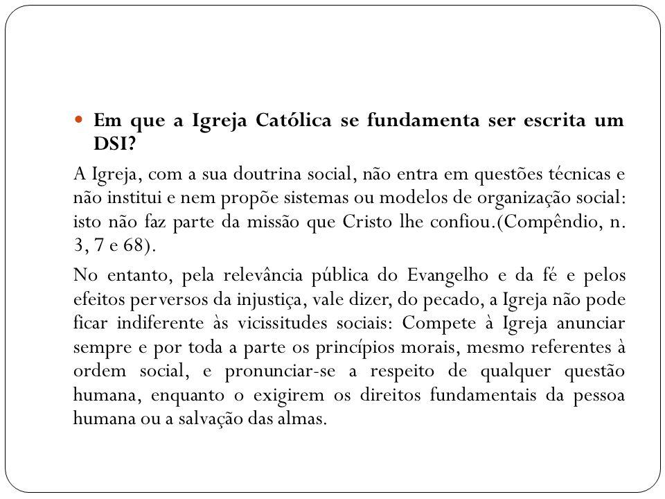 Em que a Igreja Católica se fundamenta ser escrita um DSI? A Igreja, com a sua doutrina social, não entra em questões técnicas e não institui e nem pr