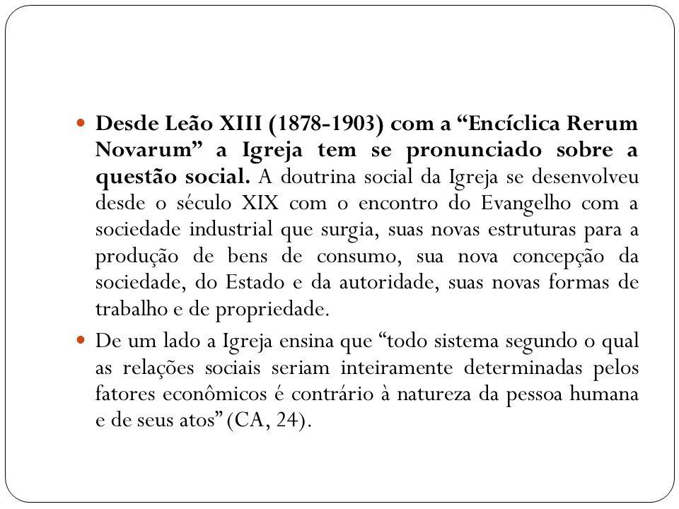 Desde Leão XIII (1878-1903) com a Encíclica Rerum Novarum a Igreja tem se pronunciado sobre a questão social. A doutrina social da Igreja se desenvolv