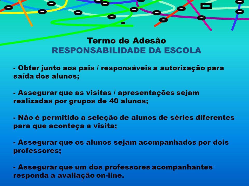 Termo de Adesão RESPONSABILIDADE DA ESCOLA - Obter junto aos pais / responsáveis a autorização para saída dos alunos; - Assegurar que as visitas / apr