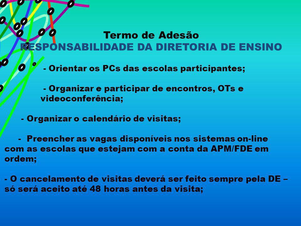 Termo de Adesão RESPONSABILIDADE DA DIRETORIA DE ENSINO - Orientar os PCs das escolas participantes; - Organizar e participar de encontros, OTs e vide