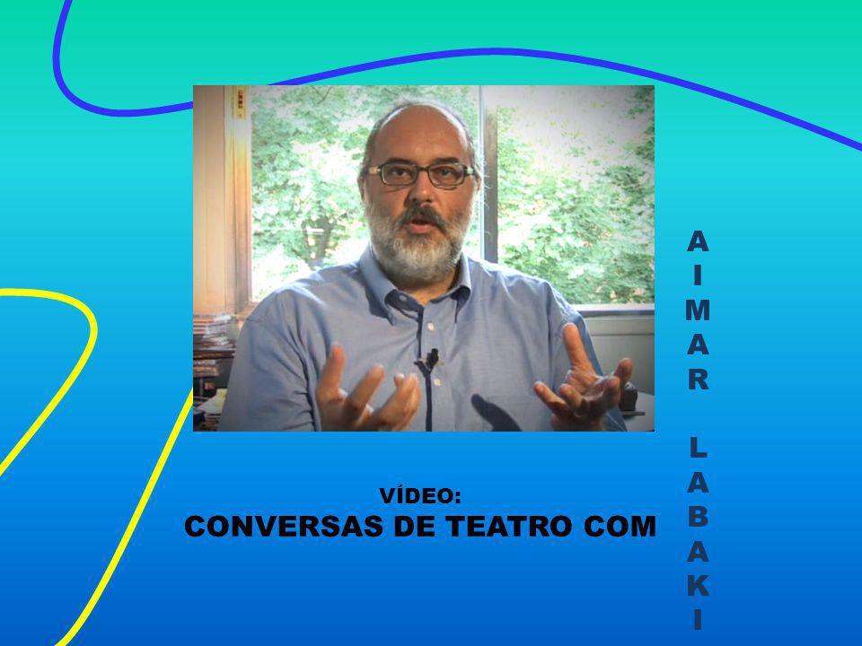 AIMARLABAKIAIMARLABAKI VÍDEO: CONVERSAS DE TEATRO COM