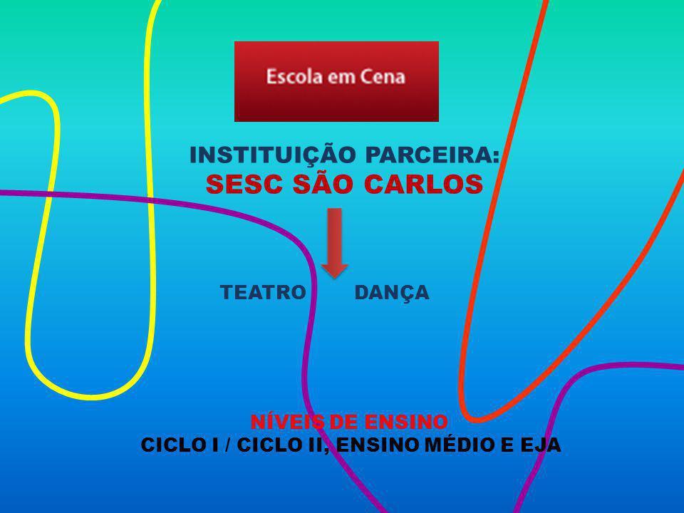 DANÇATEATRO INSTITUIÇÃO PARCEIRA: SESC SÃO CARLOS NÍVEIS DE ENSINO CICLO I / CICLO II, ENSINO MÉDIO E EJA