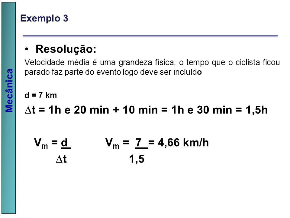 Mecânica Exemplo 3 Resolução: Velocidade média é uma grandeza física, o tempo que o ciclista ficou parado faz parte do evento logo deve ser incluído d