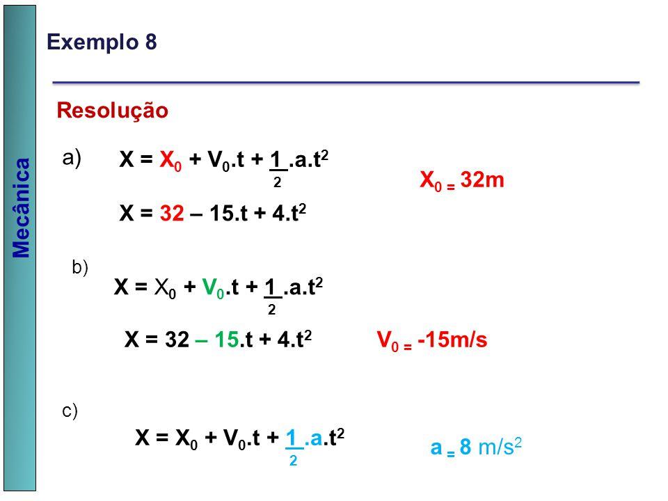 Mecânica a) X = X 0 + V 0.t + 1.a.t 2 2 X = 32 – 15.t + 4.t 2 X 0 = 32m b) X = X 0 + V 0.t + 1.a.t 2 2 X = 32 – 15.t + 4.t 2 V 0 = -15m/s Resolução X