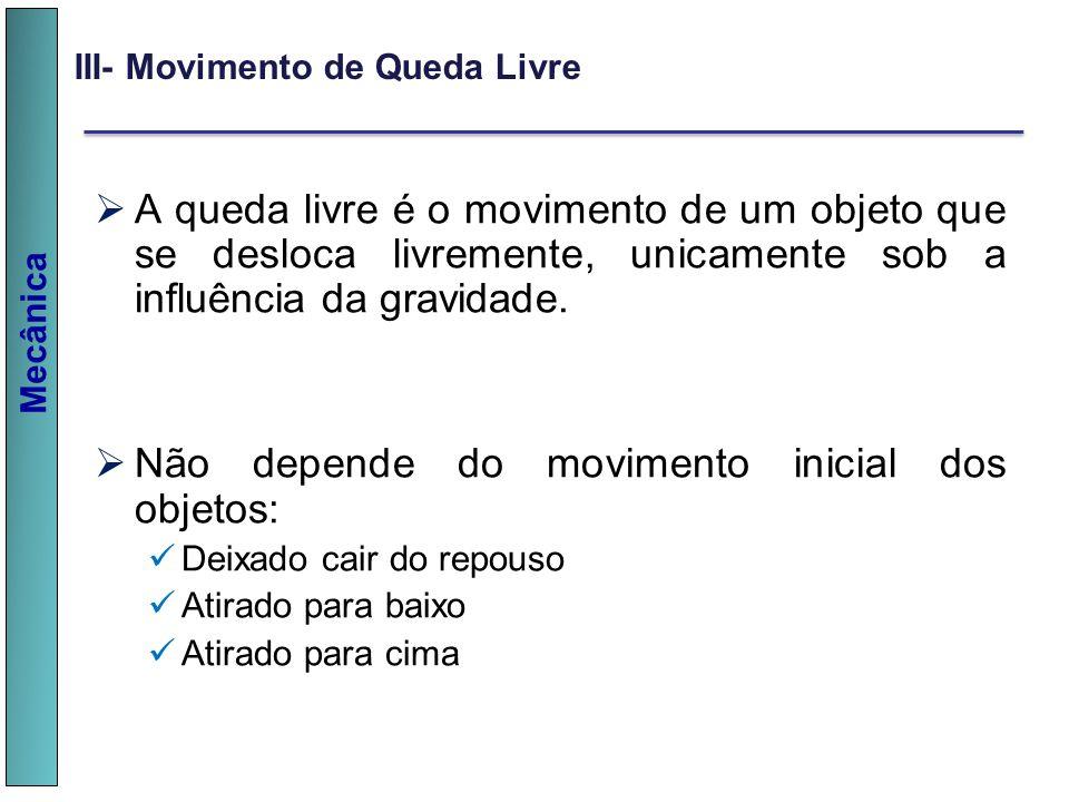Mecânica III- Movimento de Queda Livre A queda livre é o movimento de um objeto que se desloca livremente, unicamente sob a influência da gravidade. N