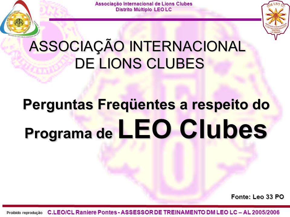 Associação Internacional de Lions Clubes Distrito Múltiplo LEO LC Proibido reprodução C.LEO/CL Raniere Pontes - ASSESSOR DE TREINAMENTO DM LEO LC – AL 2005/2006 Como organizar um Leo clube.