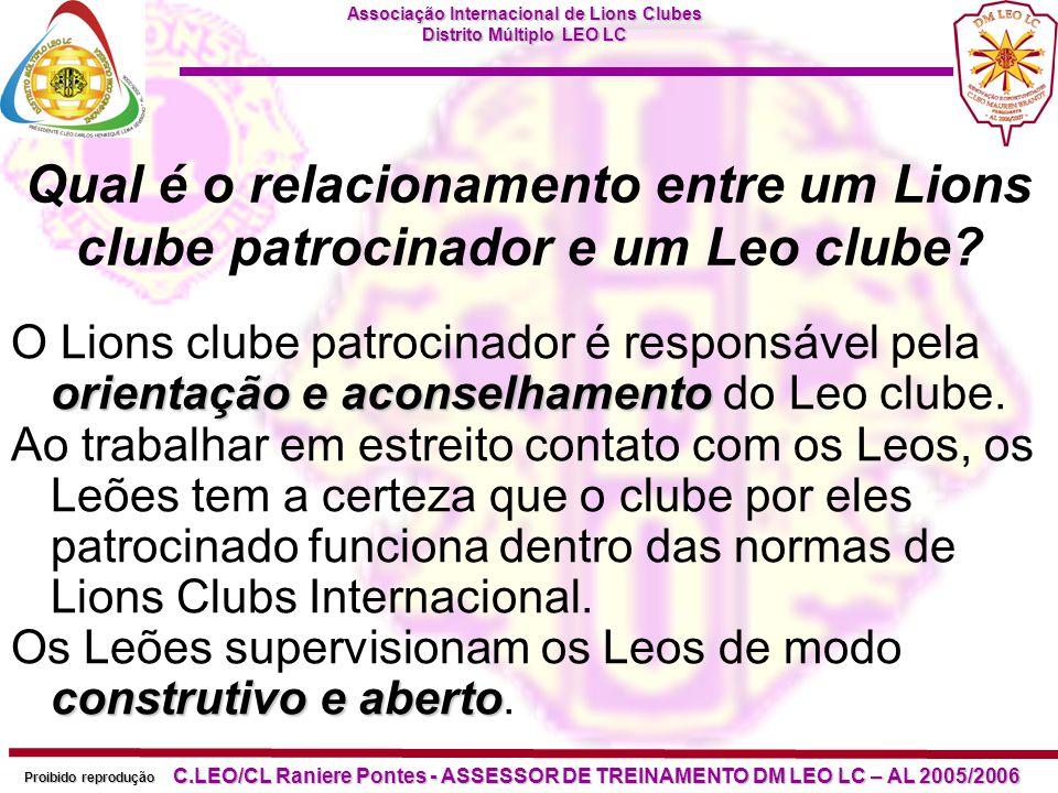Associação Internacional de Lions Clubes Distrito Múltiplo LEO LC Proibido reprodução C.LEO/CL Raniere Pontes - ASSESSOR DE TREINAMENTO DM LEO LC – AL 2005/2006 O que é um conselheiro de Leo clube.