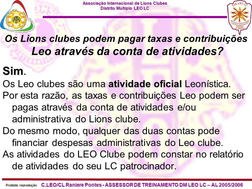 Associação Internacional de Lions Clubes Distrito Múltiplo LEO LC Proibido reprodução C.LEO/CL Raniere Pontes - ASSESSOR DE TREINAMENTO DM LEO LC – AL 2005/2006 Os Leo clubes podem pagar as suas próprias taxas e contribuições.